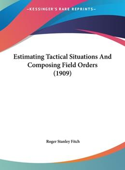 Hardcover Estimating Tactical Situations and Composing Field Orders (1909) Book