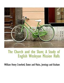 Paperback The Church and the Slum; a Study of English Wesleyan Mission Halls Book