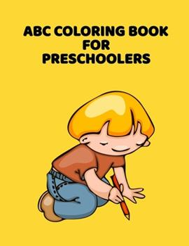 Paperback ABC Coloring Book for Preschoolers : ABC Letter Coloringt Letters Coloring Book, ABC Letter Tracing for Preschoolers a Fun Book to Practice Writing for Kids Ages 3-5 [Large Print] Book