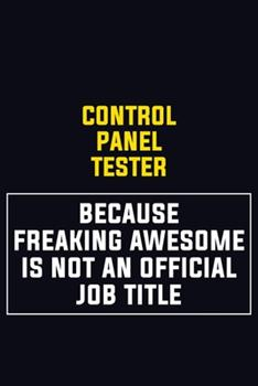 Paperback Control Panel Tester Because Freaking Awesome Is Not an Official Job Title : Motivational Career Pride Quote 6x9 Blank Lined Job Inspirational Notebook Journal Book