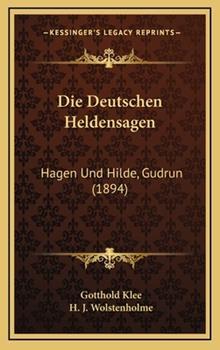 Hardcover Die Deutschen Heldensagen: Hagen Und Hilde, Gudrun (1894) Book