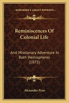 Paperback Reminiscences of Colonial Life : And Missionary Adventure in Both Hemispheres (1875) Book