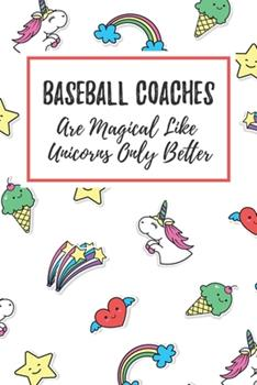 Paperback Baseball Coaches Are Magical Like Unicorns Only Better : 6x9 Lined Notebook/Journal Funny Gift Idea for Baseball Coaches Book