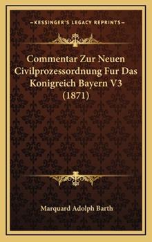 Hardcover Commentar Zur Neuen Civilprozessordnung Fur das Konigreich Bayern V3 Book