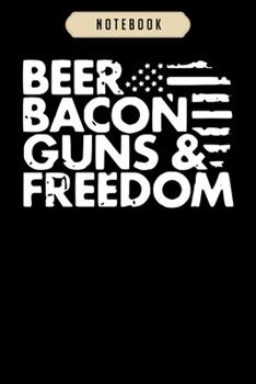 Paperback Notebook : Beer Bacon Guns and Freedom Beer Custom Bacon Free Notebook-6x9(100 Pages)Blank Lined Paperback Journal for Student, Kids, Women, Girls, Boys, Men, Birthday Gifts-Veteran Day Gifts Notebook Book