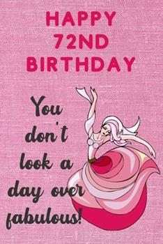 Paperback Happy 72nd Birthday You Don't Look a Day over Fabulous : Fabulous 72nd Birthday Card Quote Journal / Dancer Birthday Card / Dance Teacher Gift / Birthday Gifts for Her / Birthday Gifts for Woman Book