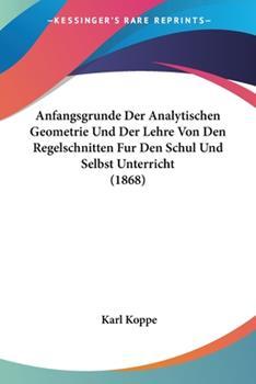 Paperback Anfangsgrunde der Analytischen Geometrie und der Lehre Von Den Regelschnitten Fur Den Schul und Selbst Unterricht Book