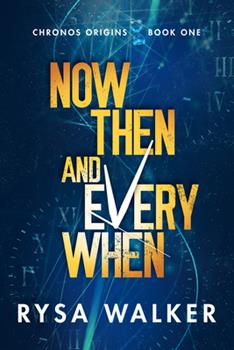 Now, Then, and Everywhen - Book #1 of the Chronos Origins