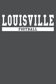 Paperback Louisville Football: American Campus Sport Lined Journal Notebook Book