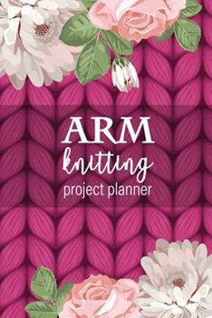 Paperback Arm Knitting Project Planner: Planner for your giant knit blankets and other bulky yarn projects using your arms or chunky jumbo knitting needles - Book