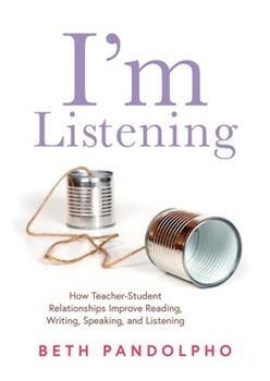 Perfect Paperback I'm Listening: How Teacher-Student Relationships Improve Reading, Writing, Speaking, and Listening (Drive Student Engagement and Empo Book