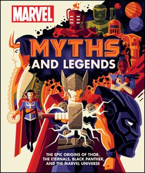 Hardcover Marvel Myths and Legends: The Epic Origins of Thor, the Eternals, Black Panther, and the Marvel Universe Book