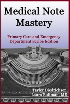 Paperback Medical Note Mastery: Primary Care and Emergency Department Scribe Edition Book