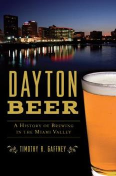 Dayton Beer: A History of Brewing in the Miami Valley 1467138924 Book Cover