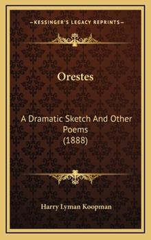 Hardcover Orestes : A Dramatic Sketch and Other Poems (1888) Book