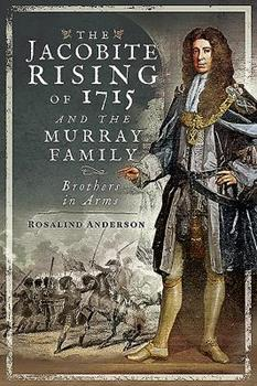 Hardcover The Jacobite Rising of 1715 and the Murray Family: Brothers in Arms Book