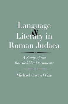 Language and Literacy in Roman Judaea: A Study of the Bar Kokhba Documents - Book  of the Anchor Bible Reference Library