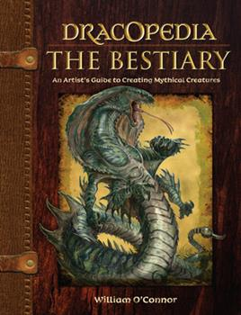Hardcover Dracopedia the Bestiary: An Artist's Guide to Creating Mythical Creatures Book