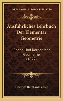 Hardcover Ausfuhrliches Lehrbuch der Elementar Geometrie : Ebene und Korperliche Geometrie (1872) Book