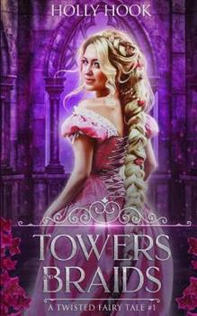 Towers And Braids - Book #4 of the A Twisted Fairytale