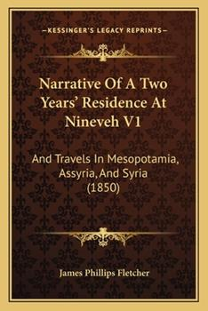 Paperback Narrative Of A Two Years' Residence At Nineveh V1: And Travels In Mesopotamia, Assyria, And Syria (1850) Book