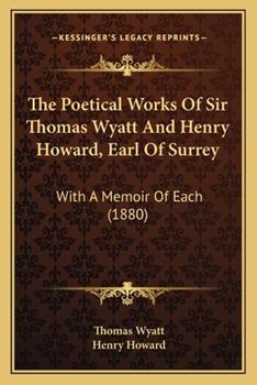 Paperback The Poetical Works of Sir Thomas Wyatt and Henry Howard, Earl of Surrey : With A Memoir of Each (1880) Book