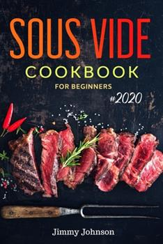 Paperback Sous Vide Cookbook for Beginners : Tasty, Quick, Healthy and Simple Recipes for Your Anova Sous Vide to Make at Home Everyday Book