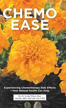 Hardcover Chemo Ease: Experiencing Chemotherapy Side Effects - How Natural Health Can Help Book