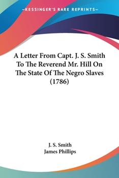 Paperback A Letter from Capt J S Smith to the Reverend Mr Hill on the State of the Negro Slaves Book