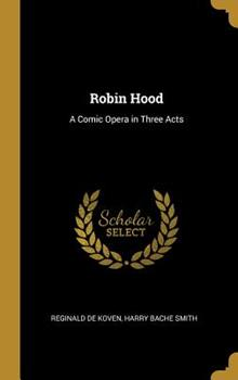 Hardcover Robin Hood : A Comic Opera in Three Acts Book