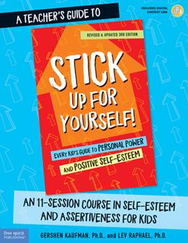 A Teacher's Guide to Stick Up for Yourself!: An 11-Session Course in Self-Esteem and Assertiveness for Kids 1631983253 Book Cover