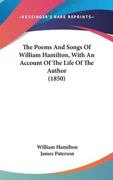Hardcover The Poems and Songs of William Hamilton, with an Account of the Life of the Author Book