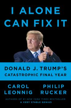 Hardcover I Alone Can Fix It: Donald J. Trump's Catastrophic Final Year Book