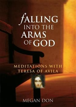 Hardcover Falling Into the Arms of God: Meditations on St. Teresa of Avila Book
