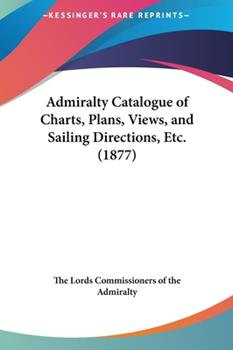 Hardcover Admiralty Catalogue of Charts, Plans, Views, and Sailing Directions, Etc Book
