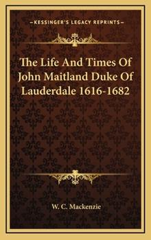 Hardcover The Life and Times of John Maitland Duke of Lauderdale 1616-1682 Book