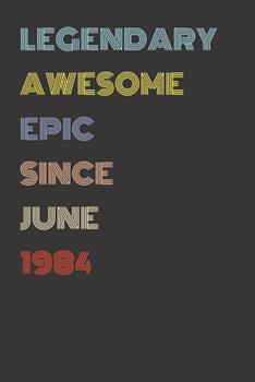 Paperback Legendary Awesome Epic since June 1984 - Birthday Gift for 35 Year Old Men and Women Born In 1984 : Blank Lined Retro Journal Notebook, Diary, Vintage Planner Book