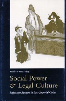 Social Power and Legal Culture: Litigation Masters in Late Imperial China - Book  of the Law, Society, and Culture in China