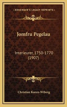 Hardcover Jomfru Pegelau : Interieurer, 1750-1770 (1907) Book