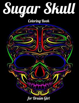 Paperback Sugar Skull Coloring Book for Dream Girl: Best Coloring Book with Beautiful Gothic Women, Fun Skull Designs and Easy Patterns for Relaxation Book