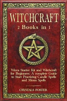 Paperback Witchcraft: 2 Books in 1: Wicca Starter Kit and Witchcraft for Beginners: A complete Guide to Start Practicing Candle Spells and M Book
