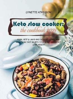 Hardcover Keto Slow Cooker: Pork, Beef & Lamb And Dessert Low-Carb Ketogenic Diet Recipes To Quickly And Easily Lose Weight Book