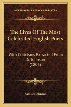 Paperback The Lives of the Most Celebrated English Poets : With Criticisms Extracted from Dr. Johnson (1805) Book