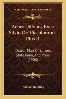 Paperback Aeneas Silvius, Enea Silvio de' Piccolomini-Pius II : Orator, Man of Letters, Statesman, and Pope (1908) Book