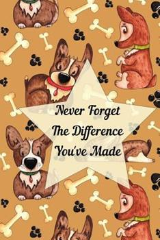 Paperback Never Forget The Difference You've Made: Retirement or Leaving Notebook Gift for Vet, Dog Groomer, Dog Walker, Puppy Trainer with Cute Dog Cover (Appr Book