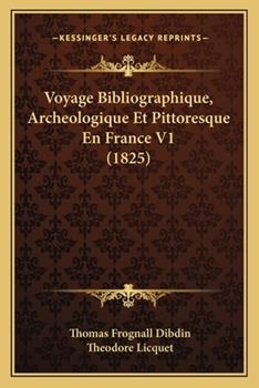 Paperback Voyage Bibliographique, Archeologique et Pittoresque en France V1 Book