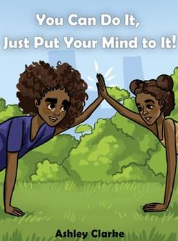Hardcover You Can Do It, Just Put Your Mind to It! Book