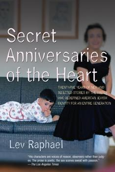 Secret Anniversaries of the Heart: New and Selected Stories by Lev Raphael 0972898476 Book Cover