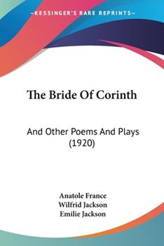 Paperback The Bride Of Corinth: And Other Poems And Plays (1920) Book