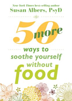 Paperback 50 More Ways to Soothe Yourself Without Food: Mindfulness Strategies to Cope with Stress and End Emotional Eating Book